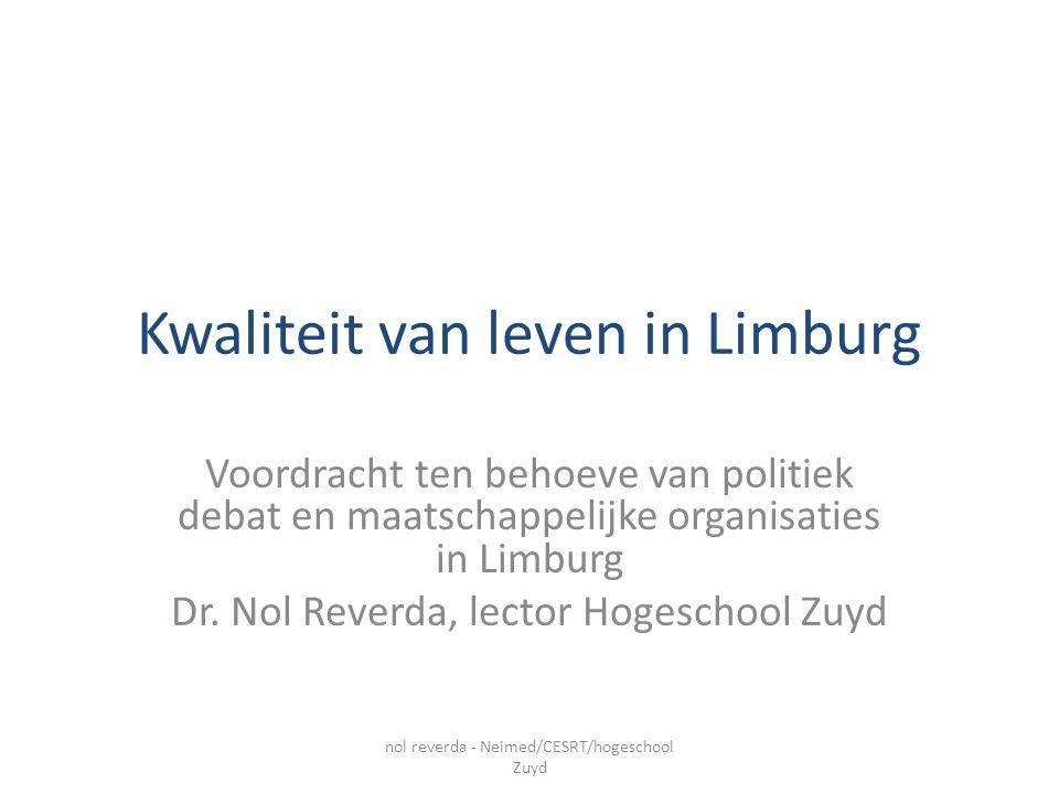 Kwaliteit van leven in Limburg Voordracht ten behoeve van politiek debat en maatschappelijke organisaties in Limburg Dr. Nol Reverda, lector Hogeschoo