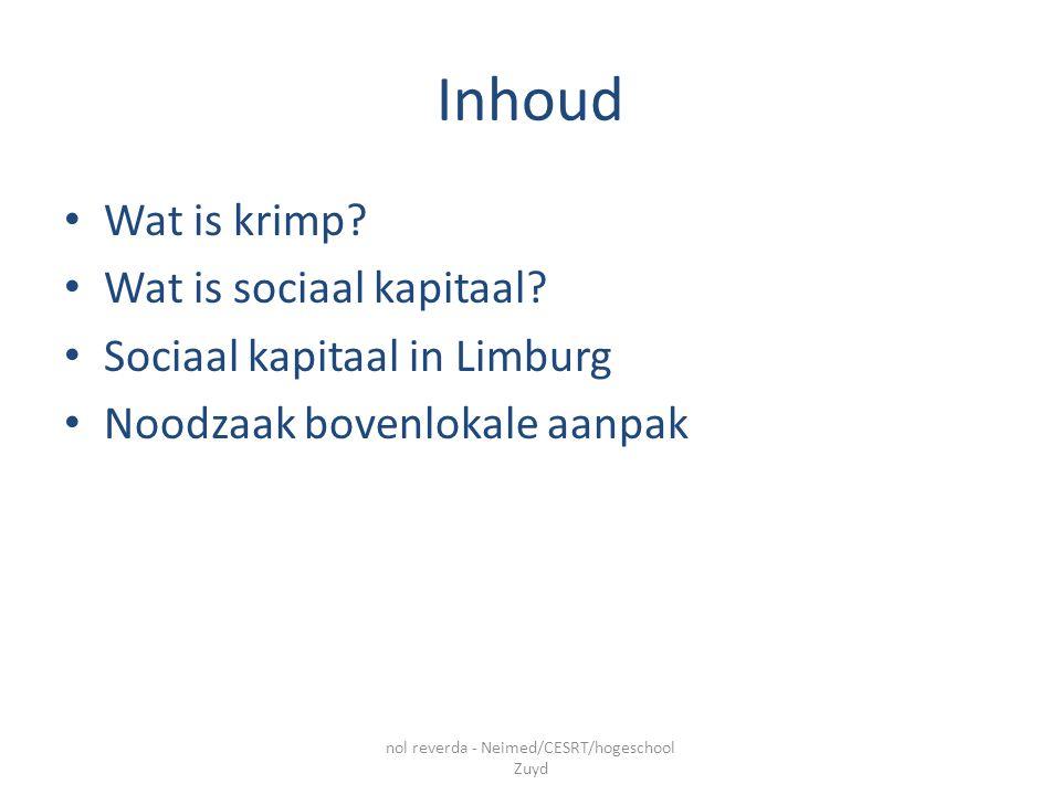 Inhoud Wat is krimp? Wat is sociaal kapitaal? Sociaal kapitaal in Limburg Noodzaak bovenlokale aanpak nol reverda - Neimed/CESRT/hogeschool Zuyd