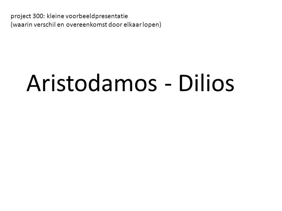 Aristodamos - Dilios project 300: kleine voorbeeldpresentatie (waarin verschil en overeenkomst door elkaar lopen)