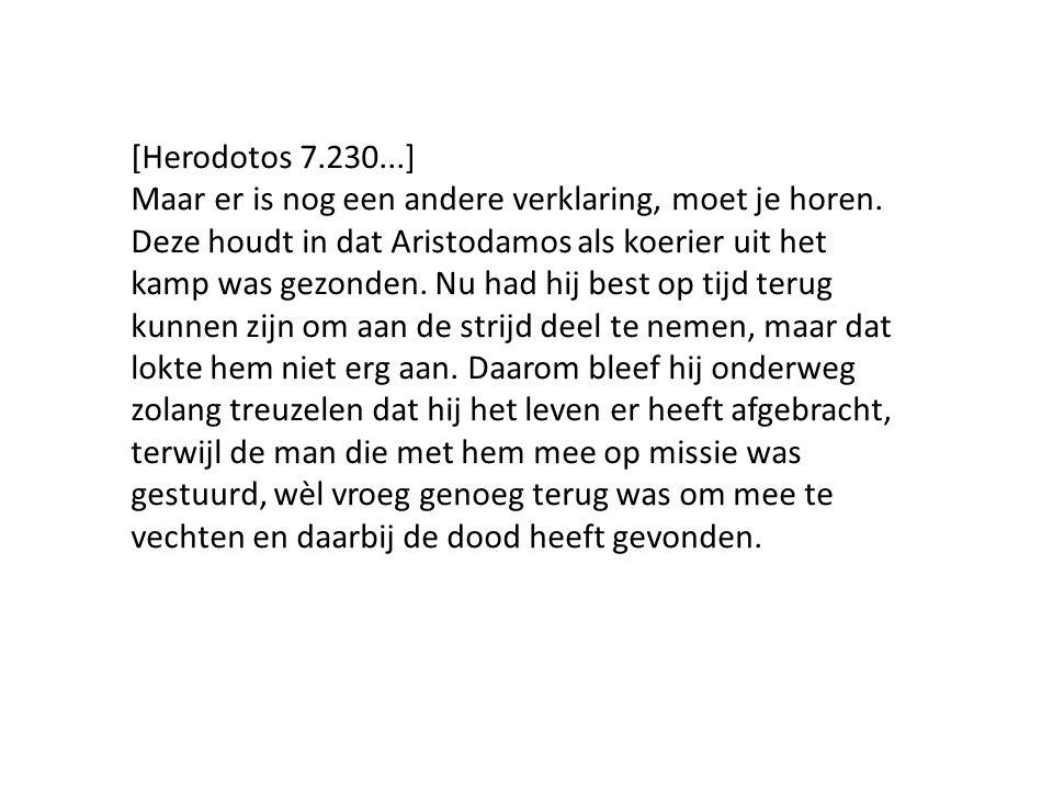 [Herodotos 7.230...] Maar er is nog een andere verklaring, moet je horen. Deze houdt in dat Aristodamos als koerier uit het kamp was gezonden. Nu had