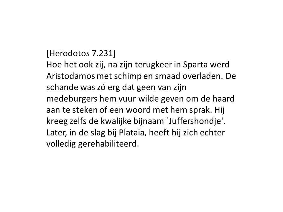 [Herodotos 7.231] Hoe het ook zij, na zijn terugkeer in Sparta werd Aristodamos met schimp en smaad overladen. De schande was zó erg dat geen van zijn