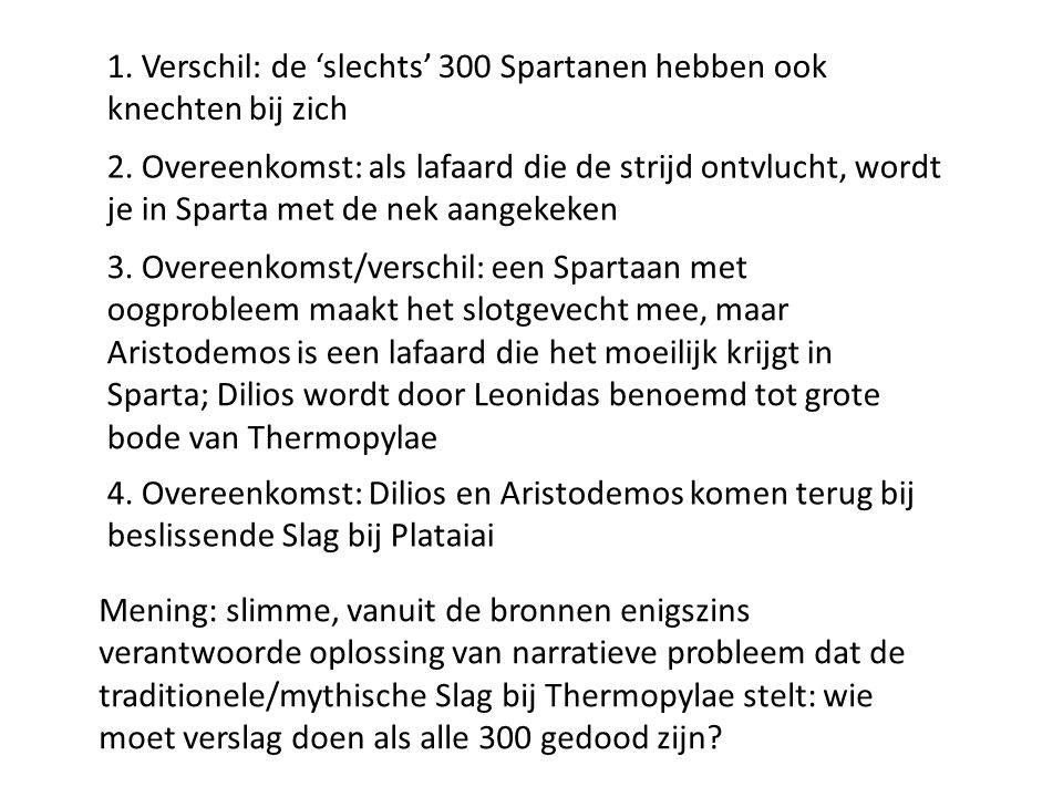 2. Overeenkomst: als lafaard die de strijd ontvlucht, wordt je in Sparta met de nek aangekeken 3. Overeenkomst/verschil: een Spartaan met oogprobleem