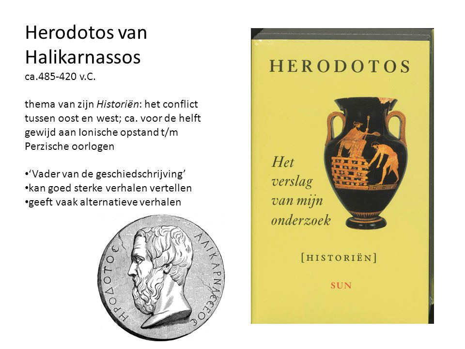 Herodotos van Halikarnassos ca.485-420 v.C. thema van zijn Historiën: het conflict tussen oost en west; ca. voor de helft gewijd aan Ionische opstand
