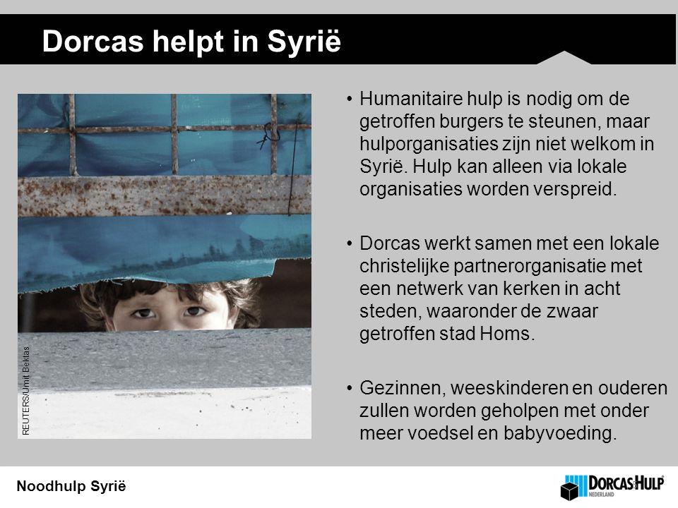 Noodhulp Syrië Dorcas helpt in Syrië 5 Humanitaire hulp is nodig om de getroffen burgers te steunen, maar hulporganisaties zijn niet welkom in Syrië.
