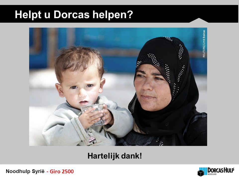 Noodhulp Syrië Helpt u Dorcas helpen 8 Hartelijk dank! REUTERS/Umit Bektas - Giro 2500