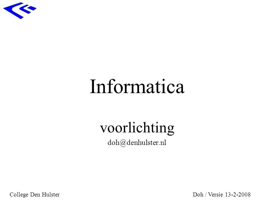 Informatica voorlichting doh@denhulster.nl College Den HulsterDoh / Versie 13-2-2008