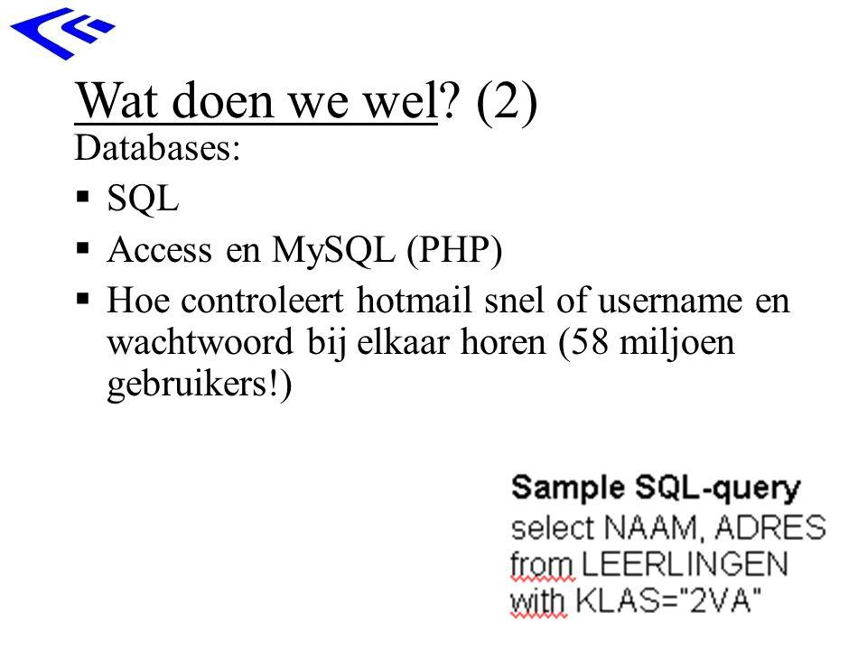Wat doen we wel? (2) Databases:  SQL  Access en MySQL (PHP)  Hoe controleert hotmail snel of username en wachtwoord bij elkaar horen (58 miljoen ge