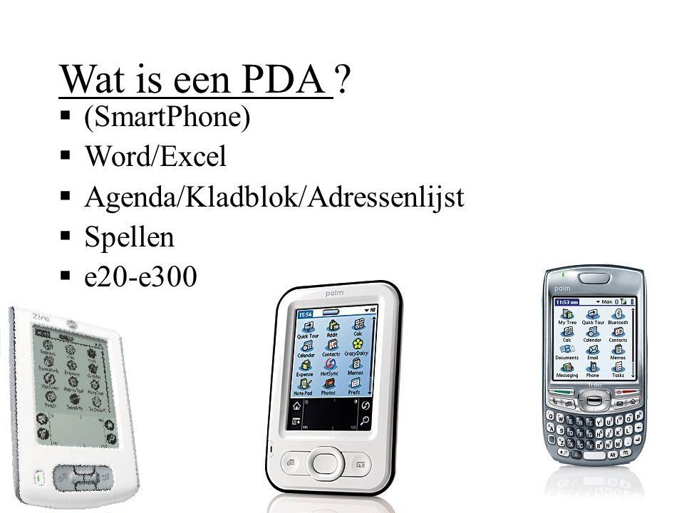 Wat is een PDA ?  (SmartPhone)  Word/Excel  Agenda/Kladblok/Adressenlijst  Spellen  e20-e300