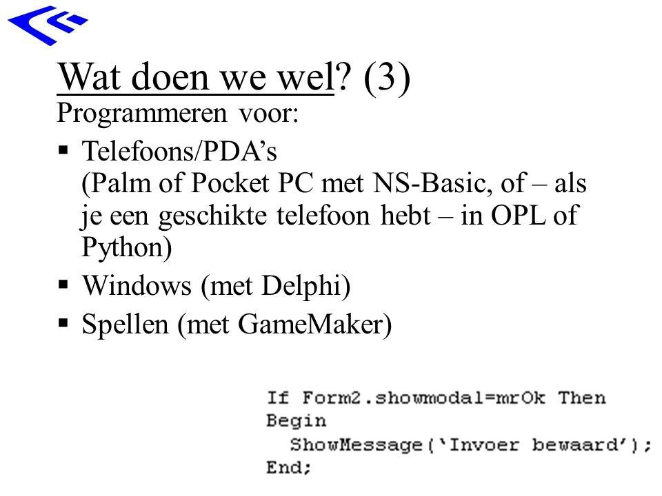 Wat doen we wel? (3) Programmeren voor:  Telefoons/PDA's (Palm of Pocket PC met NS-Basic, of – als je een geschikte telefoon hebt – in OPL of Python)