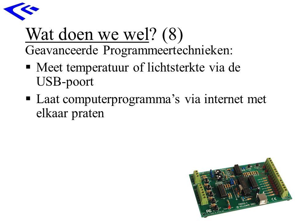 Wat doen we wel? (8) Geavanceerde Programmeertechnieken:  Meet temperatuur of lichtsterkte via de USB-poort  Laat computerprogramma's via internet m