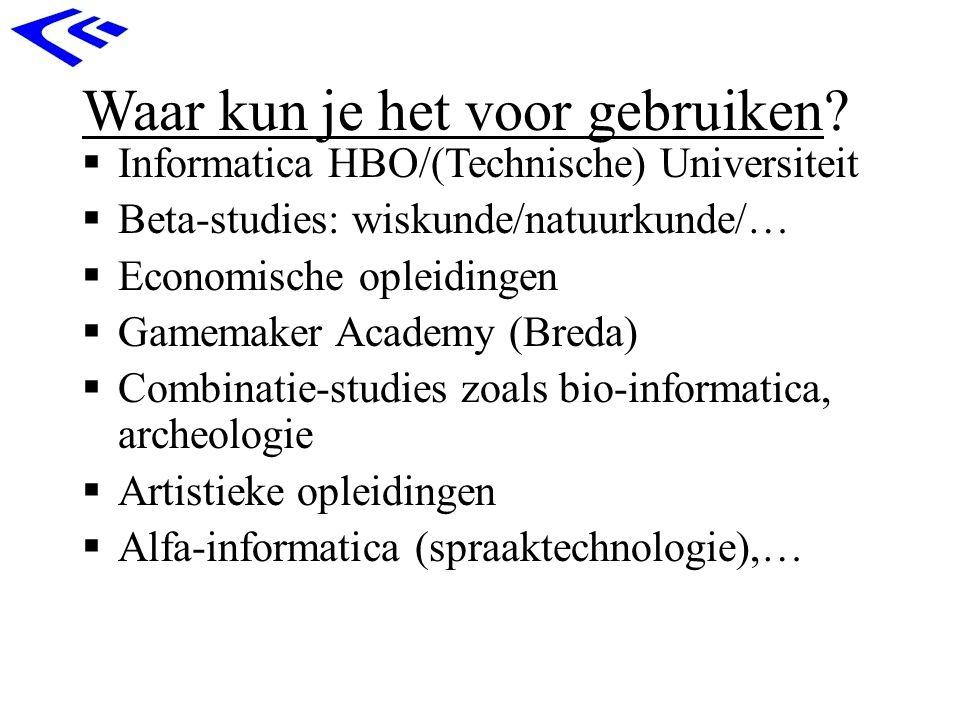Waar kun je het voor gebruiken?  Informatica HBO/(Technische) Universiteit  Beta-studies: wiskunde/natuurkunde/…  Economische opleidingen  Gamemak