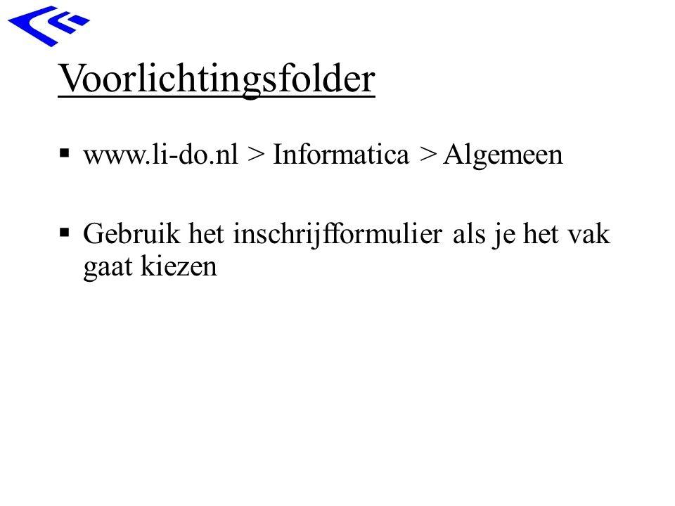 Voorlichtingsfolder  www.li-do.nl > Informatica > Algemeen  Gebruik het inschrijfformulier als je het vak gaat kiezen