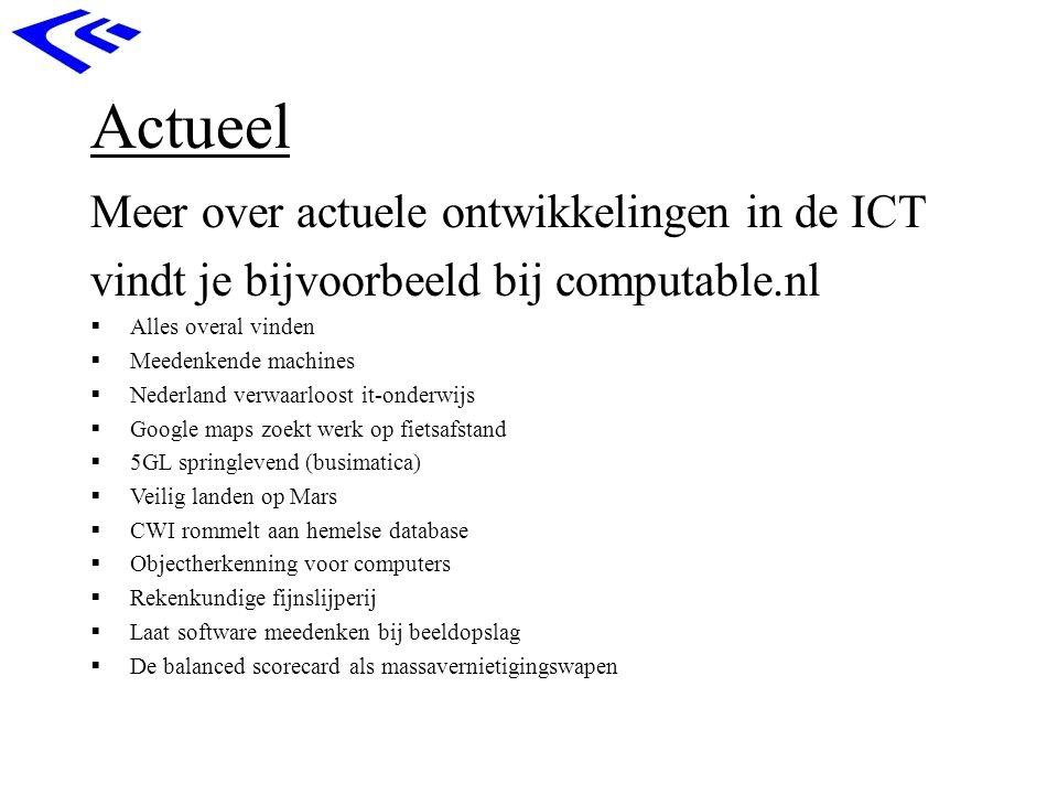 Actueel Meer over actuele ontwikkelingen in de ICT vindt je bijvoorbeeld bij computable.nl  Alles overal vinden  Meedenkende machines  Nederland ve