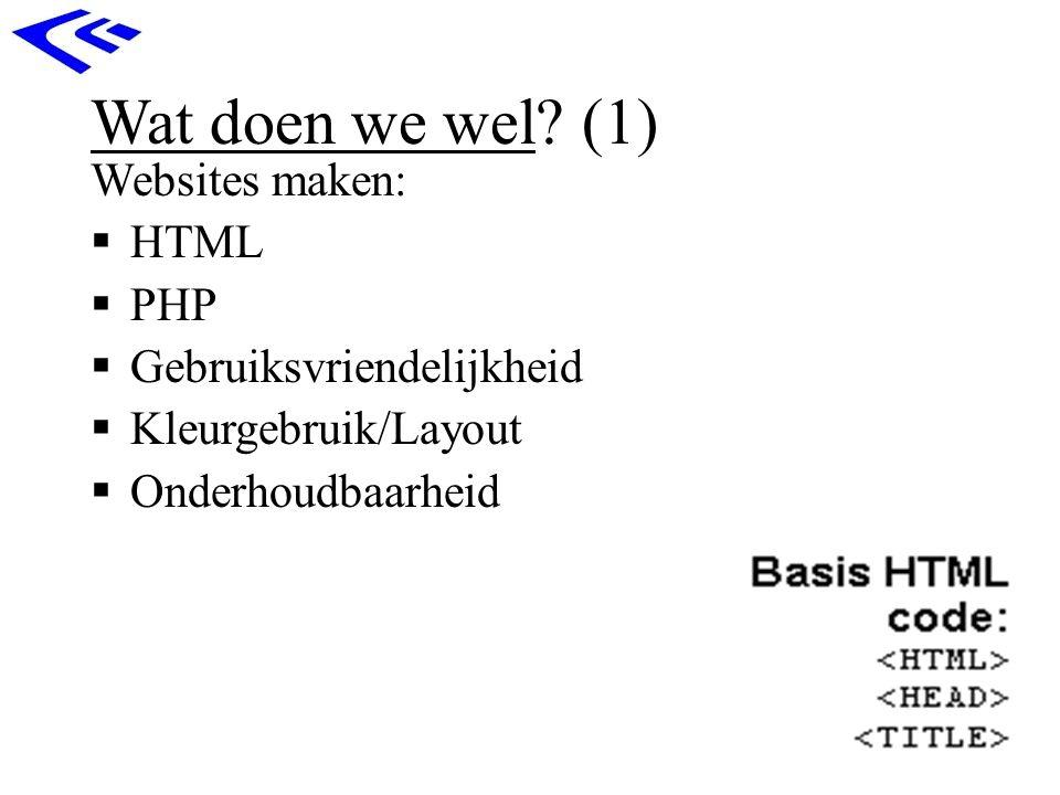 Wat doen we wel? (1) Websites maken:  HTML  PHP  Gebruiksvriendelijkheid  Kleurgebruik/Layout  Onderhoudbaarheid
