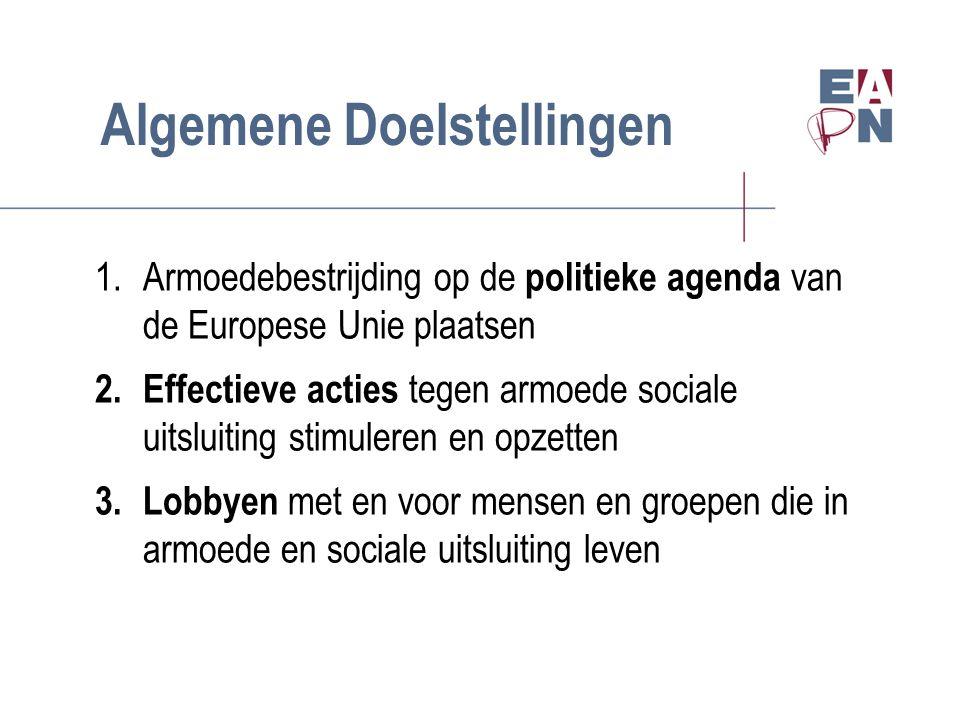 Algemene Doelstellingen 1.Armoedebestrijding op de politieke agenda van de Europese Unie plaatsen 2.Effectieve acties tegen armoede sociale uitsluiting stimuleren en opzetten 3.Lobbyen met en voor mensen en groepen die in armoede en sociale uitsluiting leven