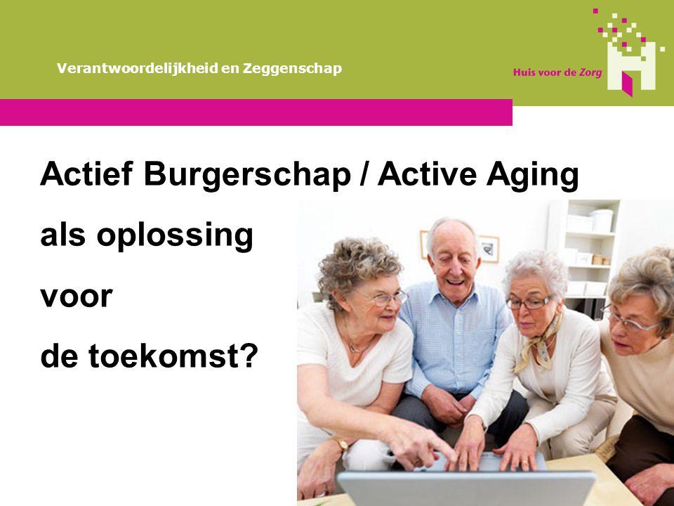 Verantwoordelijkheid en Zeggenschap Actief Burgerschap / Active Aging als oplossing voor de toekomst?