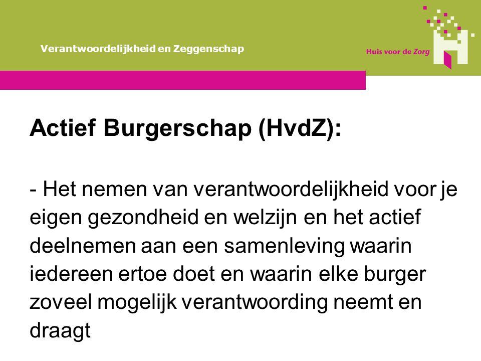 Verantwoordelijkheid en Zeggenschap Actief Burgerschap (HvdZ): - Het nemen van verantwoordelijkheid voor je eigen gezondheid en welzijn en het actief