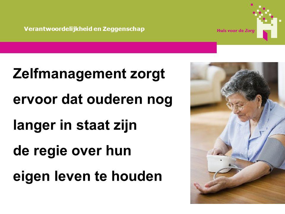 Verantwoordelijkheid en Zeggenschap Zelfmanagement zorgt ervoor dat ouderen nog langer in staat zijn de regie over hun eigen leven te houden