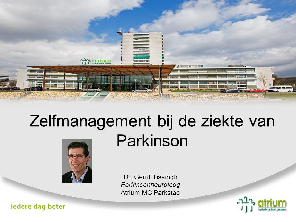 Zelfmanagement bij de ziekte van Parkinson Dr. Gerrit Tissingh Parkinsonneuroloog Atrium MC Parkstad
