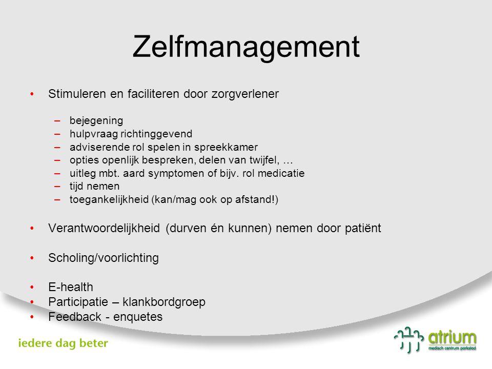 Zelfmanagement Stimuleren en faciliteren door zorgverlener –bejegening –hulpvraag richtinggevend –adviserende rol spelen in spreekkamer –opties openli