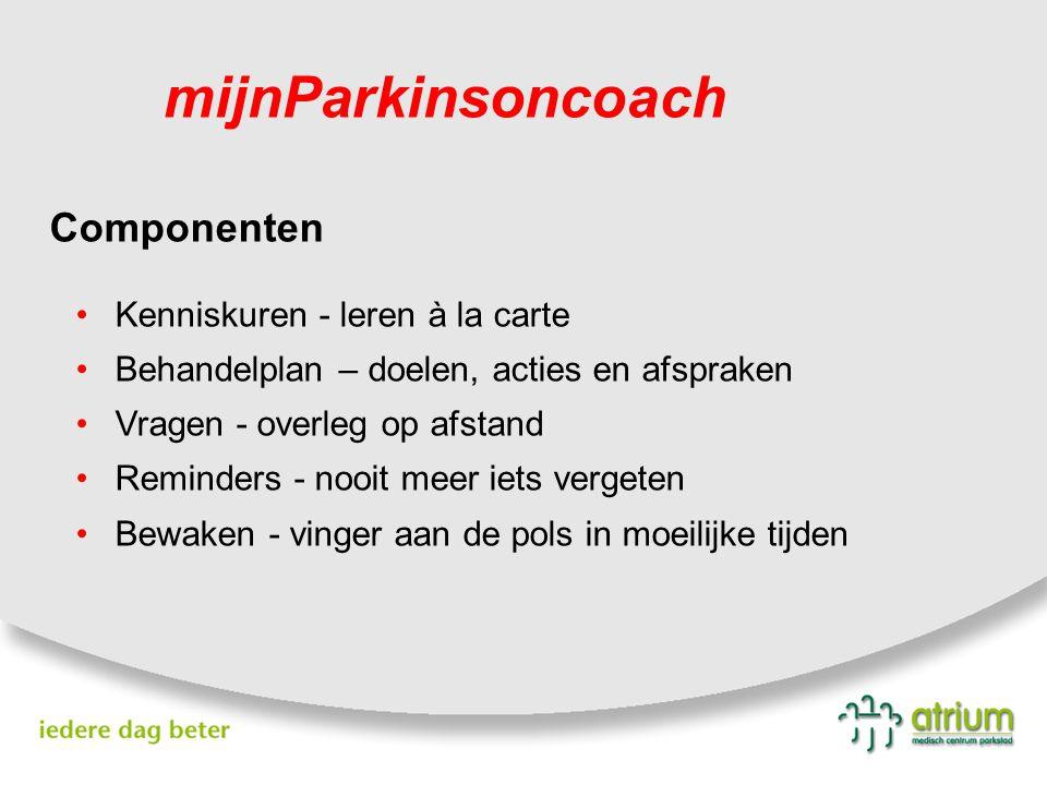 mijnParkinsoncoach Componenten Kenniskuren - leren à la carte Behandelplan – doelen, acties en afspraken Vragen - overleg op afstand Reminders - nooit
