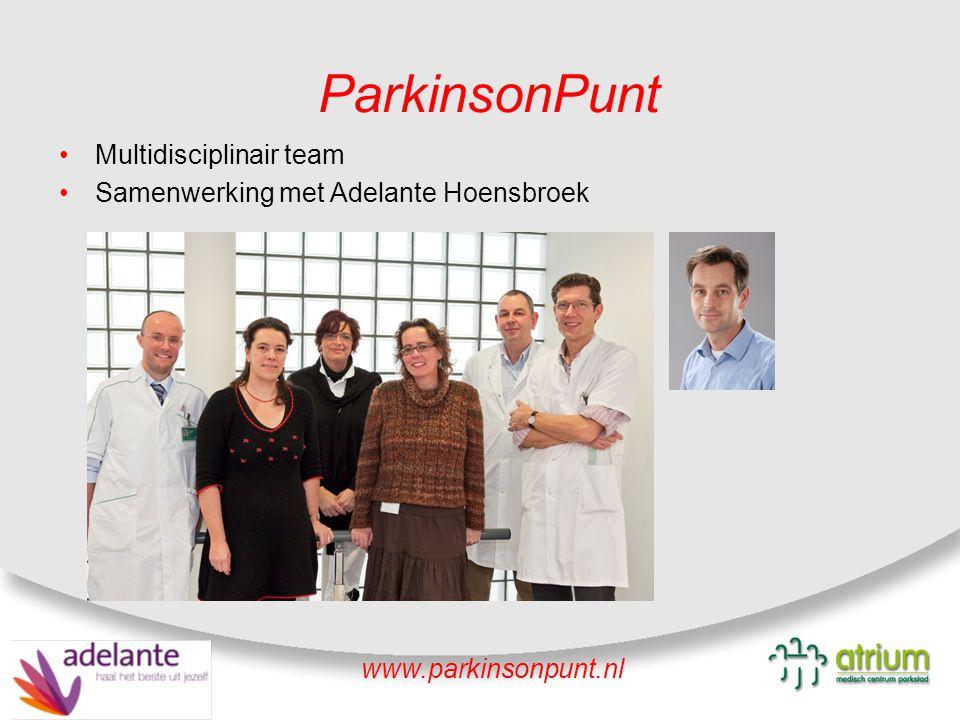 ParkinsonPunt Multidisciplinair team Samenwerking met Adelante Hoensbroek www.parkinsonpunt.nl