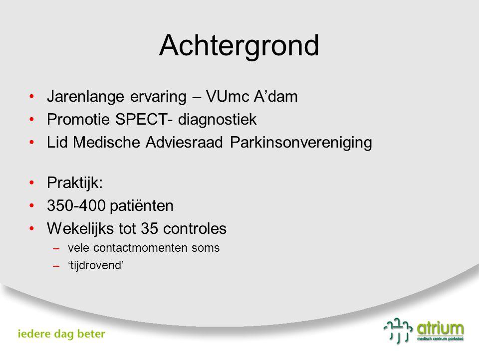 Achtergrond Jarenlange ervaring – VUmc A'dam Promotie SPECT- diagnostiek Lid Medische Adviesraad Parkinsonvereniging Praktijk: 350-400 patiënten Wekel