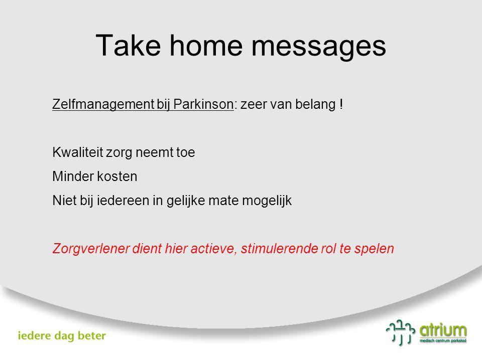Take home messages Zelfmanagement bij Parkinson: zeer van belang ! Kwaliteit zorg neemt toe Minder kosten Niet bij iedereen in gelijke mate mogelijk Z
