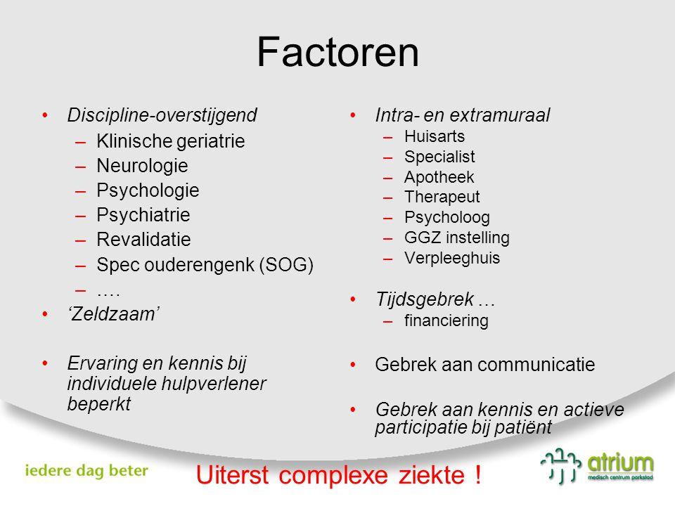 Factoren Discipline-overstijgend –Klinische geriatrie –Neurologie –Psychologie –Psychiatrie –Revalidatie –Spec ouderengenk (SOG) –…. 'Zeldzaam' Ervari