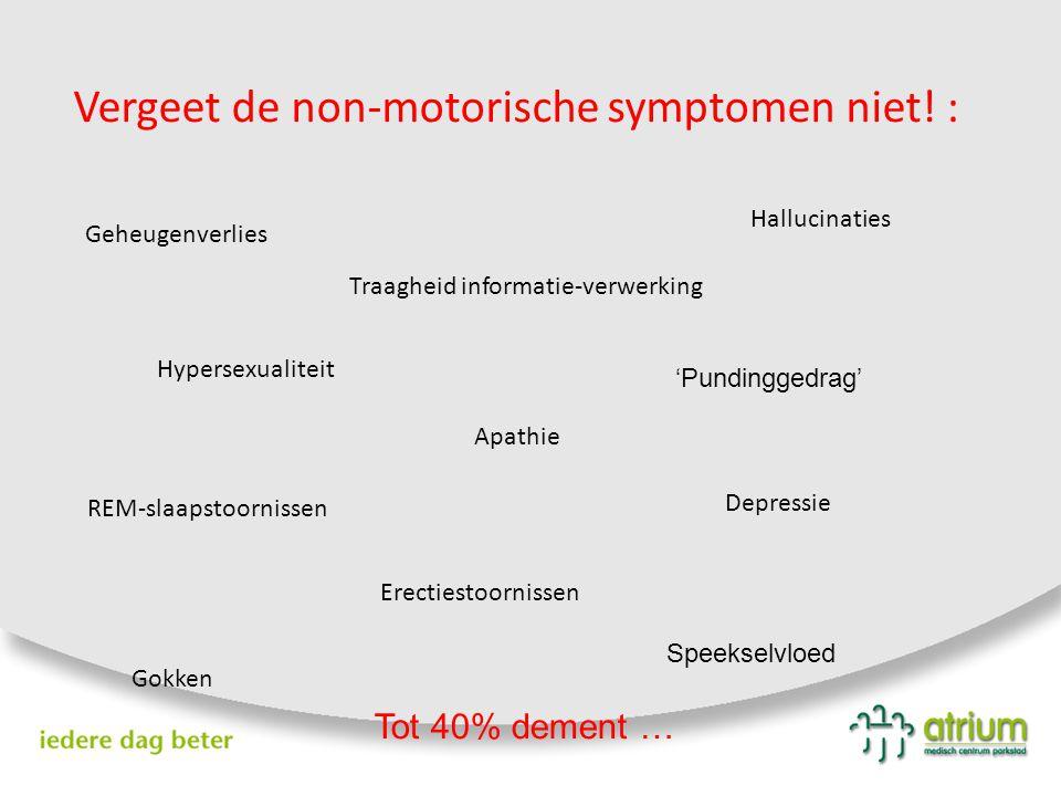 Vergeet de non-motorische symptomen niet! : Geheugenverlies Hypersexualiteit Gokken Hallucinaties Depressie Apathie Erectiestoornissen REM-slaapstoorn