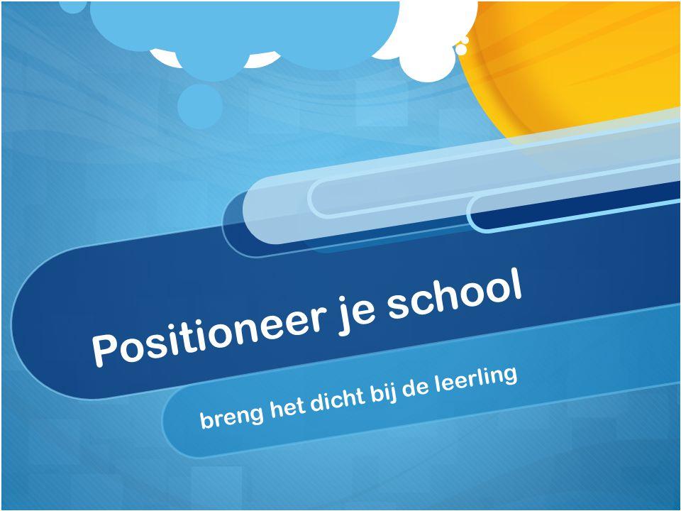 Positioneer je school breng het dicht bij de leerling