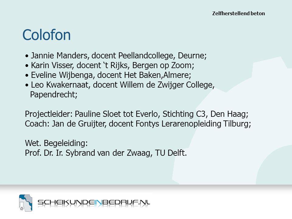 Colofon Zelfherstellend beton Jannie Manders, docent Peellandcollege, Deurne; Karin Visser, docent 't Rijks, Bergen op Zoom; Eveline Wijbenga, docent