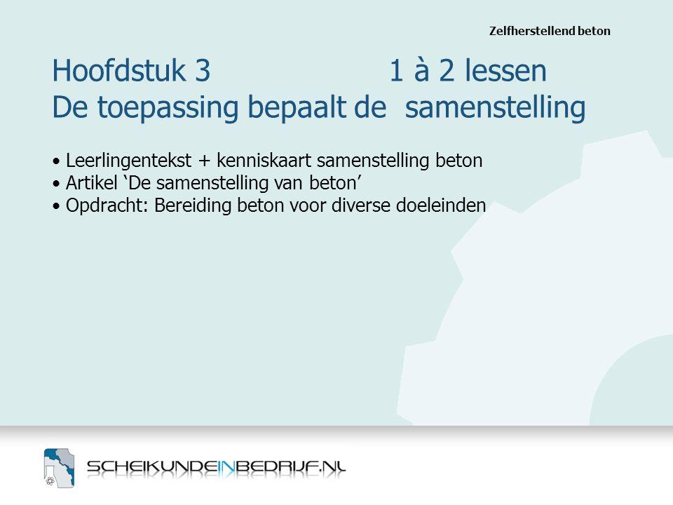 Hoofdstuk 3 1 à 2 lessen De toepassing bepaalt de samenstelling Zelfherstellend beton Leerlingentekst + kenniskaart samenstelling beton Artikel 'De sa