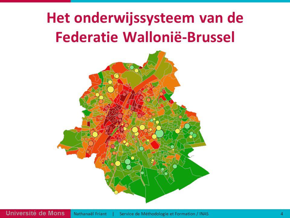 Université de Mons Nathanaël Friant | Service de Méthodologie et Formation / INAS 4 Het onderwijssysteem van de Federatie Wallonië-Brussel