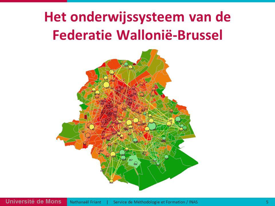 Université de Mons Nathanaël Friant | Service de Méthodologie et Formation / INAS 5 Het onderwijssysteem van de Federatie Wallonië-Brussel