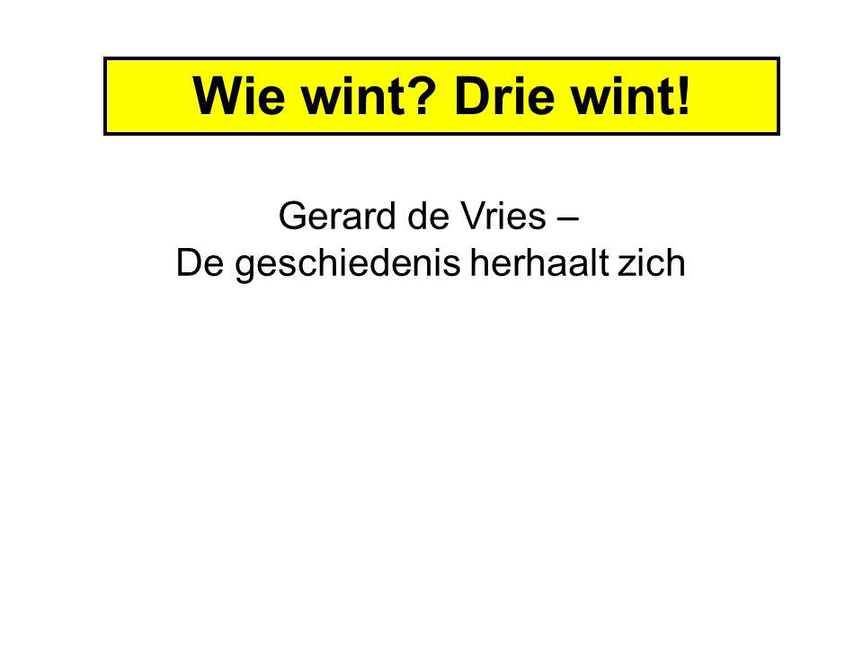 Wie wint Drie wint! Gerard de Vries – De geschiedenis herhaalt zich