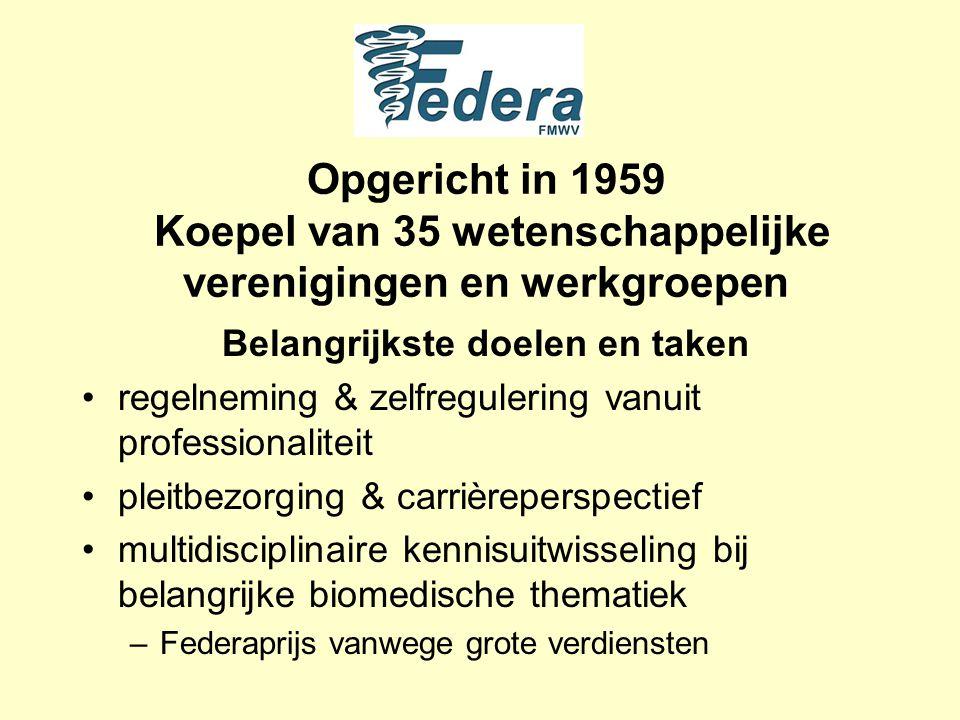 Opgericht in 1959 Koepel van 35 wetenschappelijke verenigingen en werkgroepen Belangrijkste doelen en taken regelneming & zelfregulering vanuit professionaliteit pleitbezorging & carrièreperspectief multidisciplinaire kennisuitwisseling bij belangrijke biomedische thematiek –Federaprijs vanwege grote verdiensten