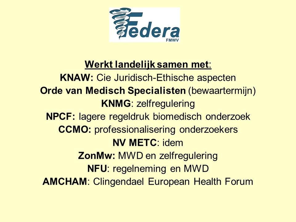 Werkt landelijk samen met: KNAW: Cie Juridisch-Ethische aspecten Orde van Medisch Specialisten (bewaartermijn) KNMG: zelfregulering NPCF: lagere regeldruk biomedisch onderzoek CCMO: professionalisering onderzoekers NV METC: idem ZonMw: MWD en zelfregulering NFU: regelneming en MWD AMCHAM: Clingendael European Health Forum