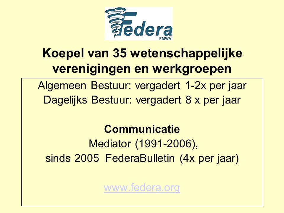 Koepel van 35 wetenschappelijke verenigingen en werkgroepen Algemeen Bestuur: vergadert 1-2x per jaar Dagelijks Bestuur: vergadert 8 x per jaar Communicatie Mediator (1991-2006), sinds 2005 FederaBulletin (4x per jaar) www.federa.org