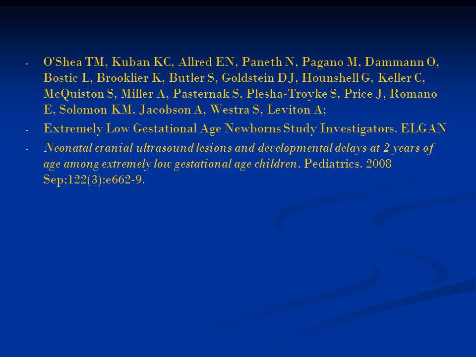 - - O'Shea TM, Kuban KC, Allred EN, Paneth N, Pagano M, Dammann O, Bostic L, Brooklier K, Butler S, Goldstein DJ, Hounshell G, Keller C, McQuiston S,