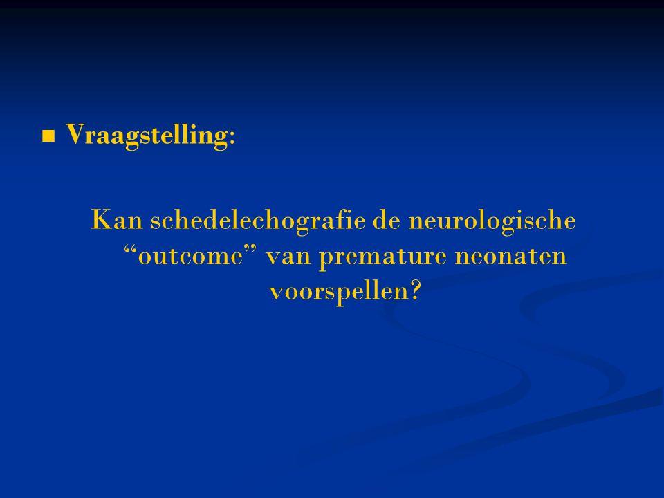 """Vraagstelling: Kan schedelechografie de neurologische """"outcome"""" van premature neonaten voorspellen?"""
