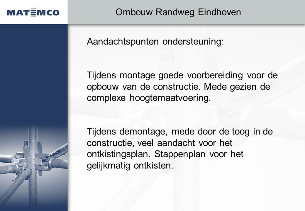 Ombouw Randweg Eindhoven Aandachtspunten ondersteuning: Tijdens montage goede voorbereiding voor de opbouw van de constructie. Mede gezien de complexe