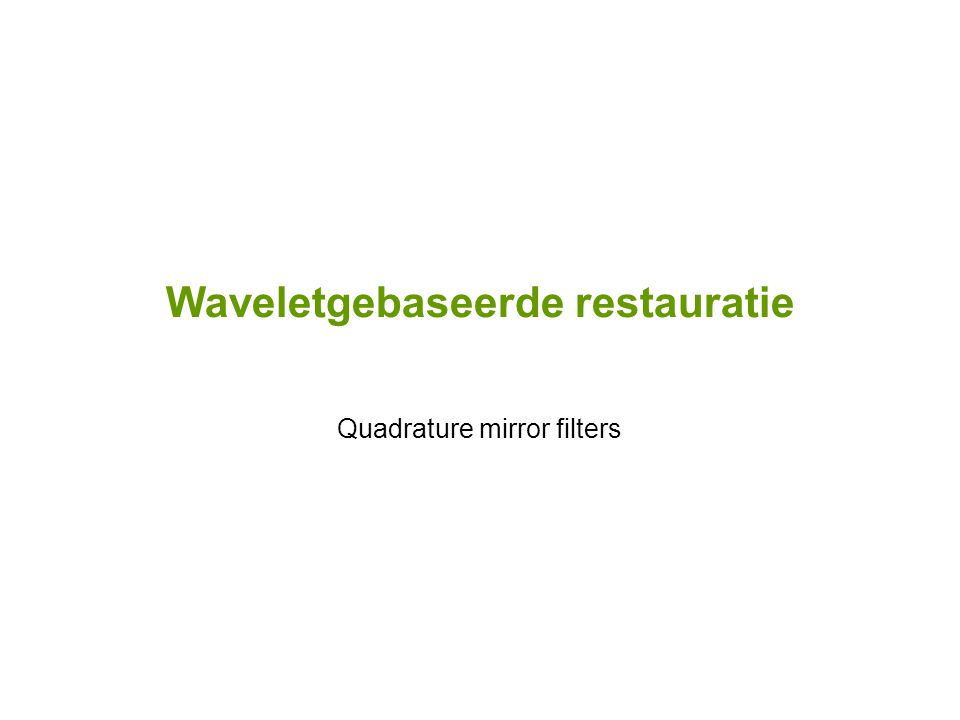 Waveletgebaseerde restauratie Quadrature mirror filters