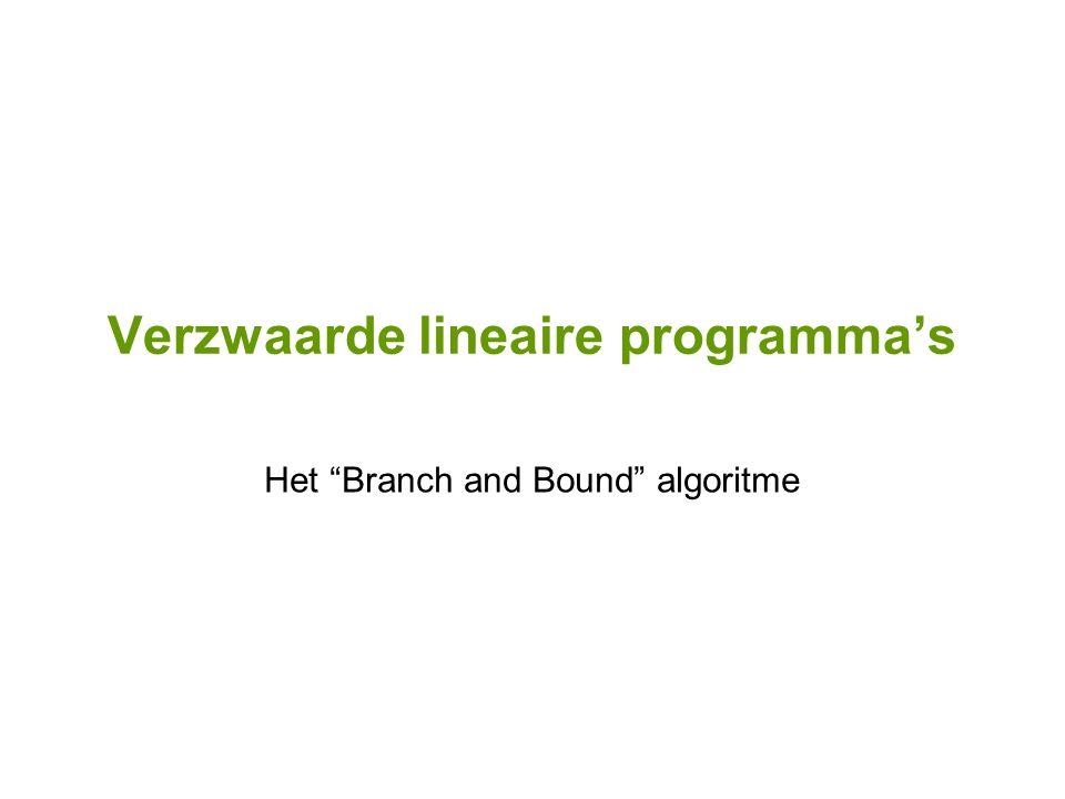 Verzwaarde lineaire programma's Het Branch and Bound algoritme