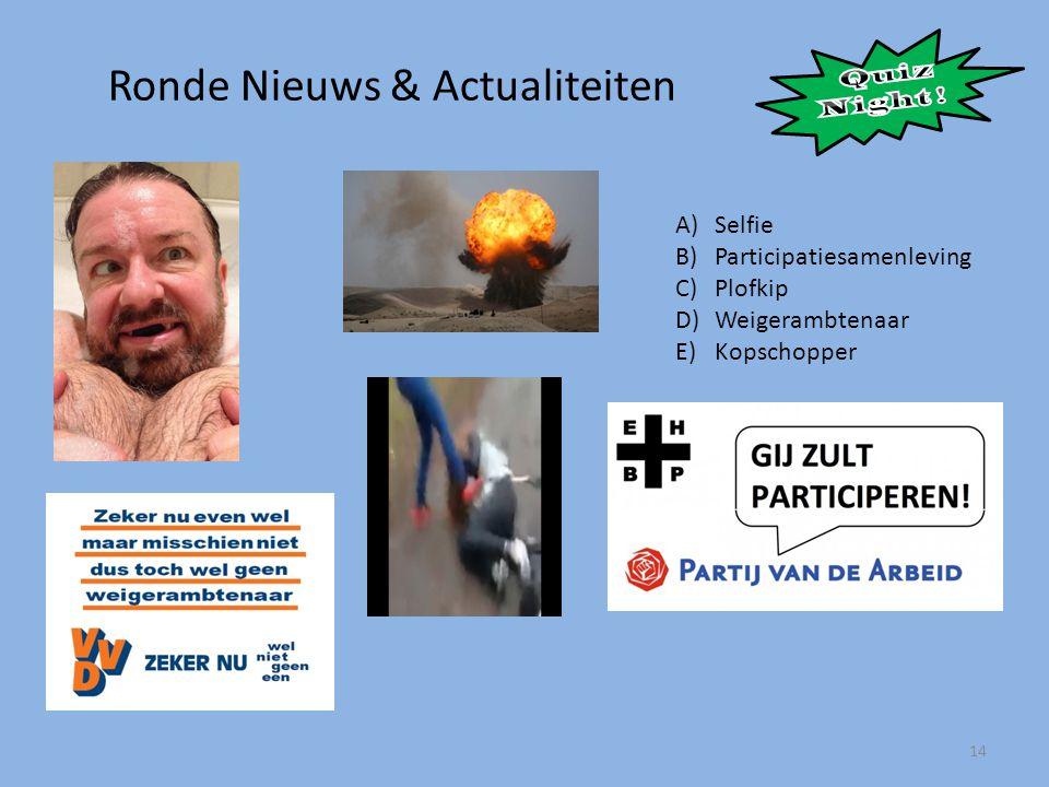 Ronde Nieuws & Actualiteiten 14 A)Selfie B)Participatiesamenleving C)Plofkip D)Weigerambtenaar E)Kopschopper