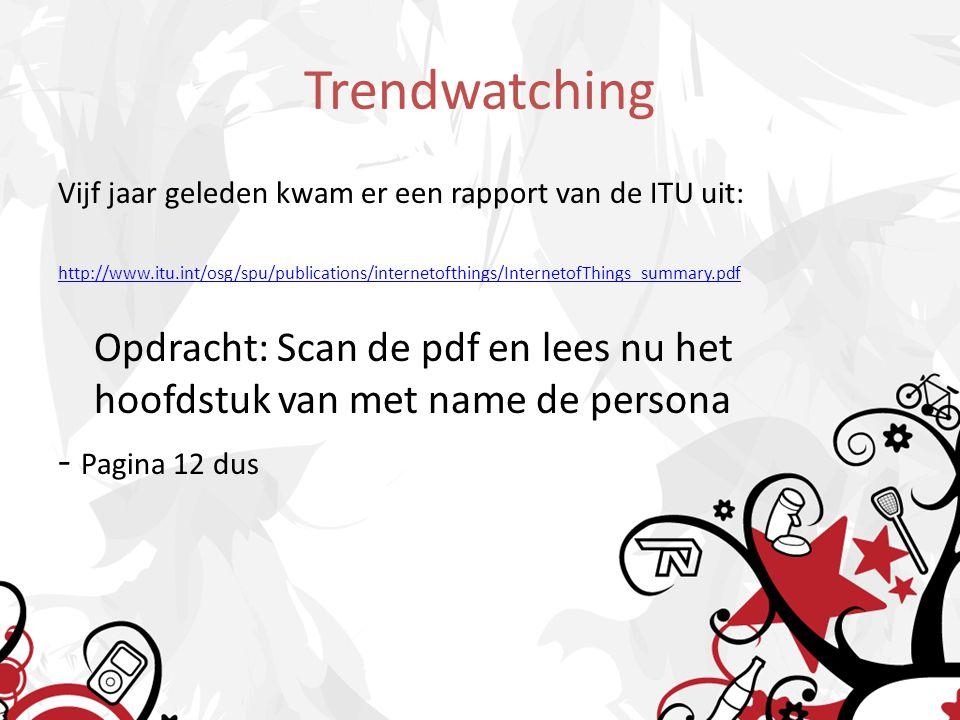 Trendwatching Vijf jaar geleden kwam er een rapport van de ITU uit: http://www.itu.int/osg/spu/publications/internetofthings/InternetofThings_summary.