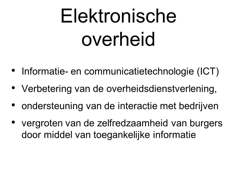 Elektronische overheid Informatie- en communicatietechnologie (ICT) Verbetering van de overheidsdienstverlening, ondersteuning van de interactie met bedrijven vergroten van de zelfredzaamheid van burgers door middel van toegankelijke informatie