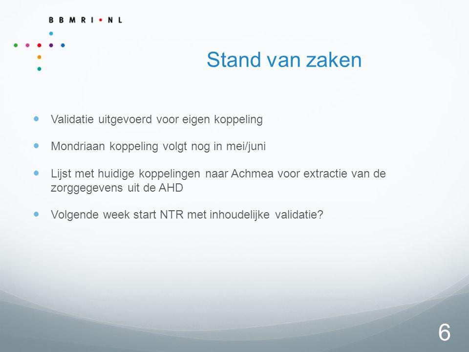 6 Stand van zaken Validatie uitgevoerd voor eigen koppeling Mondriaan koppeling volgt nog in mei/juni Lijst met huidige koppelingen naar Achmea voor extractie van de zorggegevens uit de AHD Volgende week start NTR met inhoudelijke validatie