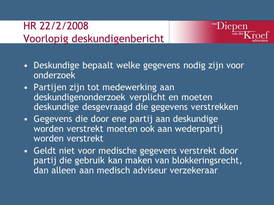 HR 22/2/2008 Voorlopig deskundigenbericht Deskundige bepaalt welke gegevens nodig zijn voor onderzoek Partijen zijn tot medewerking aan deskundigenond