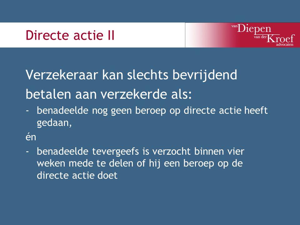 Directe actie II Verzekeraar kan slechts bevrijdend betalen aan verzekerde als: -benadeelde nog geen beroep op directe actie heeft gedaan, én -benadee